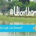 Udon Thani: Das Highligt im Isaan?