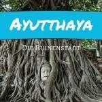 Ayutthaya – Lohnt sich ein Besuch in der Ruinenstadt?