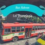 Bus fahren in Bangkok: So einfach geht´s!