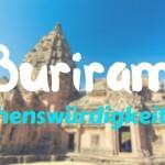 Buriram Sehenswürdigkeiten: Auch der Isaan hat was zu bieten!