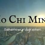 Ho Chi Minh Sehenswürdigkeiten die du besuchen musst!